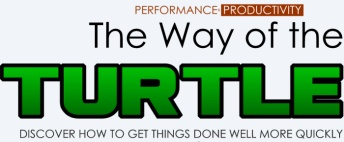The WAY of the Turtle – Method of Accomplishing More Things Done Well More Quickly