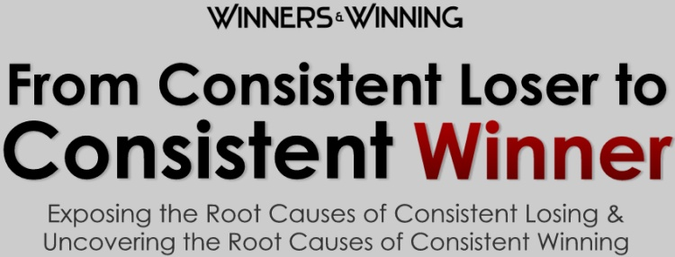 From Consistent Loser to Consistent Winner – Discover the Causes of Losing to Vanquish and the Causes of Winning to Make Part of You